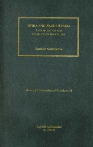 Syria and Saudi Arabia: Collaboration and Conflicts in the Oil Era (Library of International Relations)