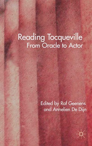 Reading Tocqueville. From Oracle to Actor. by Annelien de Dijn