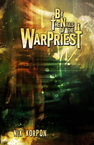 By the Nails of the Warpriest by Nik Korpon