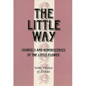 The Little Way: Counsels & Reminiscences of the Little Flower