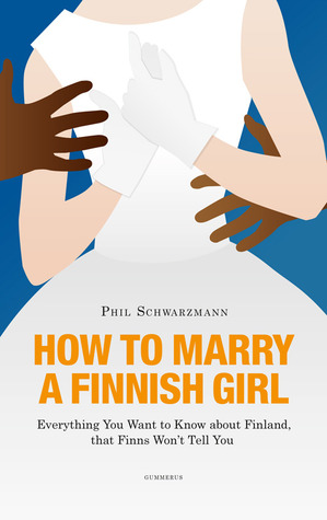 How to Marry a Finnish Girl by Phil Schwarzmann — Reviews ...