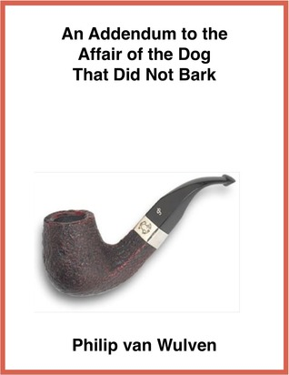 An Addendum to the Affair of the Dog that did Not Bark by Philip van Wulven