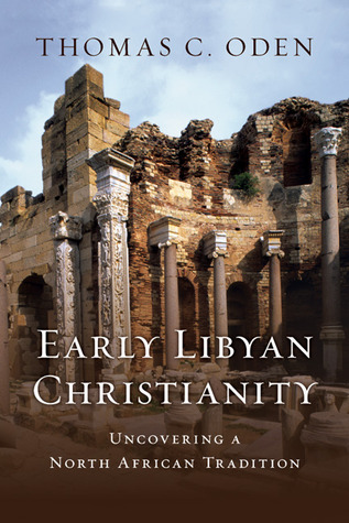 Early Libyan Christianity by Thomas C. Oden
