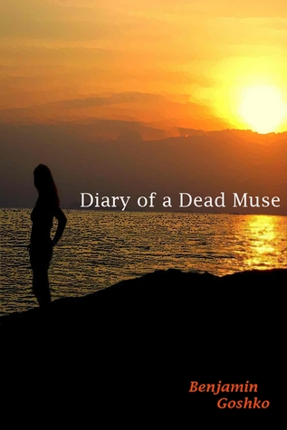 Diary of a Dead Muse by Benjamin Goshko