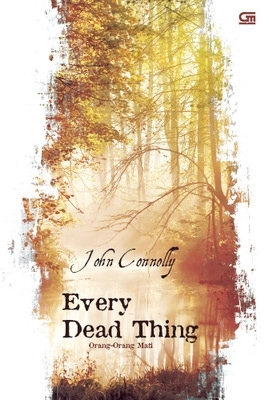 Orang-Orang Mati - Every Dead Thing by John Connolly