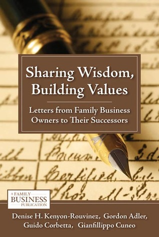 Sharing Wisdom, Building Values: Letters from Family Business Owners to Their Successors