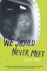 We Should Never Meet: Stories