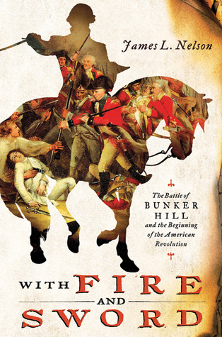 With Fire and Sword: The Battle of Bunker Hill and the Beginning of the American Revolution