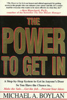 The Power to Get In: A Step-by-Step System to Get in Anyone's Door So You Have the Chance to... Make the Sale... Get the Job... Present Your Ideas