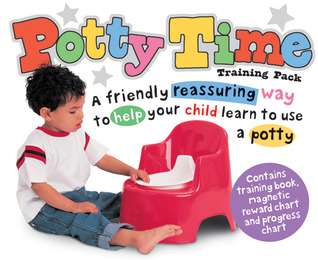 Potty Time Training Pack: A Friendly Reassuring Way To Help Your Child Learn To Use A Potty