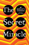 The Secret Miracle: The Novelist's Handbook