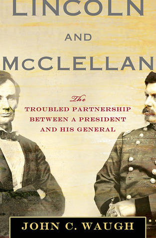Lincoln and McClellan by John C. Waugh