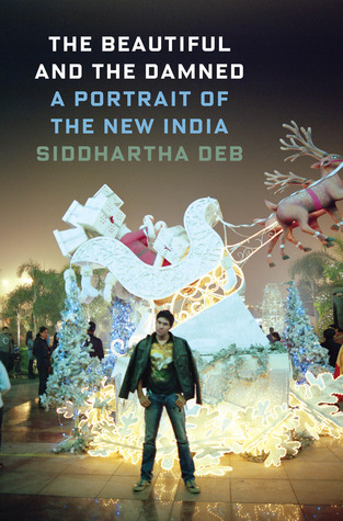 The Beautiful and the Damned by Siddhartha Deb
