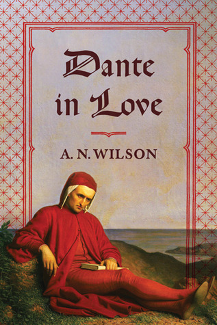 Dante in Love by A.N. Wilson