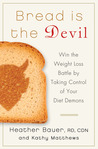 Bread Is the Devil: Take Control of Your Diet Demons and Blast the Fat Forever