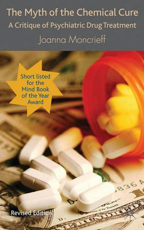 The Myth of the Chemical Cure: A Critique of Psychiatric Drug Treatment