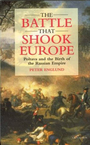 The Battle that Shook Europe: Poltava and the Birth of the Russian Empire