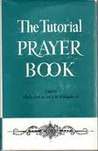 The Tutorial Prayer Book: for the Teacher, the Student, and the General Reader
