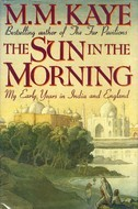 The Sun in the Morning by M.M. Kaye