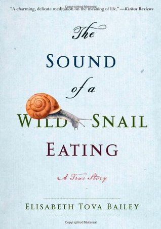 The Sound of a Wild Snail Eating by Elisabeth Tova Bailey