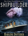 Shipbuilder (The Time Travel Journals, #1)