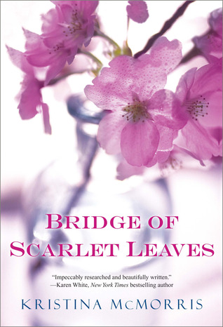 Bridge of Scarlet Leaves by Kristina McMorris