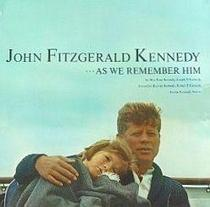 John Fitzgerald Kennedy-- As We Remember Him