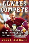 Always Compete: An Inside Look at Pete Carroll and the USC Football Juggernaut
