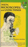 Men, Microscopes, and Living Things