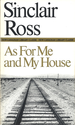As for Me and My House by Sinclair Ross