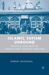 Islamic Sufism Unbound: Politics and Piety in Twenty-first Century Pakistan