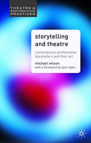 Storytelling and Theatre: Contemporary Professional Storytellers and Their Art