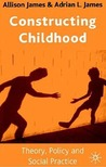 Constructing Childhood: Theory, Policy and Social Practice