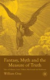 Fantasy, Myth and the Measure of Truth: Tales of Pullman, Lewis, Tolkien, MacDonald and Hoffman