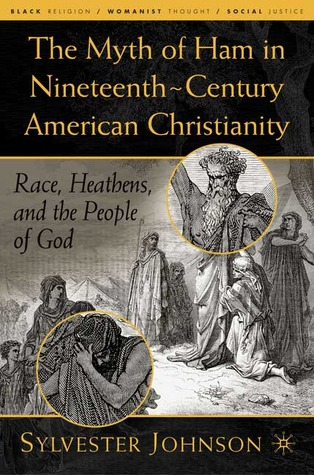 The Myth of Ham in Nineteenth-Century American Christianity: Race, Heathens, and the People of God