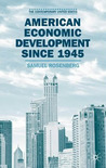 American Economic Development Since 1945: Growth, Decline and Rejuvenation