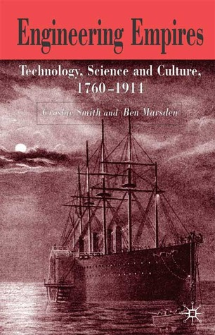 Engineering Empires: A Cultural History of Technology in Nineteenth-Century Britain