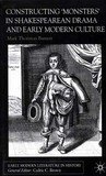Constructing 'Monsters' in Shakespearean Drama and Early Modern Culture