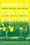 Women's Police Stations: Gender, Violence, and Justice in Sao Paulo, Brazil