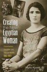 Creating the New Egyptian Woman: Consumerism, Education, and National Identity, 1863-1922