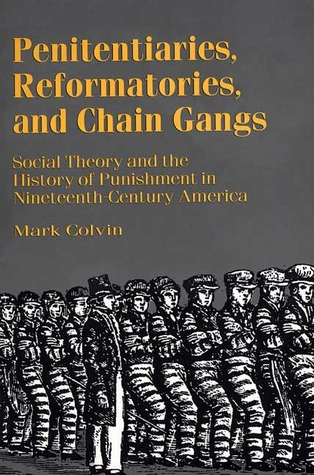 Penitentiaries, Reformatories, and Chain Gangs: Social Theory and the History of Punishment in Nineteenth Century America