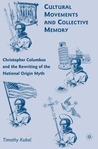 Cultural Movements and Collective Memory: Christopher Columbus and the Rewriting of the National Origin Myth
