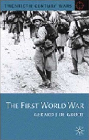 The First World War by Gerard J. DeGroot
