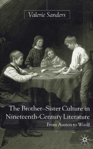 The Brother-Sister Culture in Nineteenth-Century Literature: From Austen to Woolf