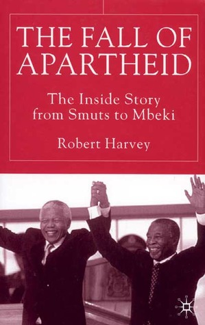 The Fall of Apartheid: The Inside Story from Smuts to Mbeki