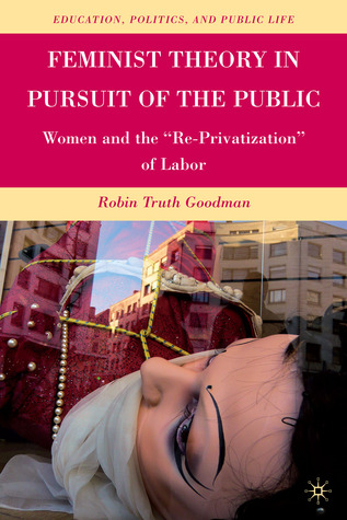 """Feminist Theory in Pursuit of the Public: Women and the """"Re-Privatization"""" of Labor"""
