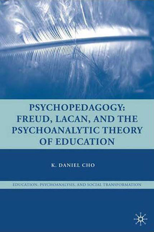 Psychopedagogy: Freud, Lacan, and the Psychoanalytic Theory of Education