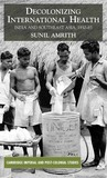 Decolonizing International Health: India and Southeast Asia, 1930-65