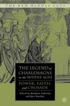 The Legend of Charlemagne in the Middle Ages: Power, Faith, and Crusade