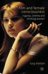 Film and Female Consciousness: Irigaray, Cinema and Thinking Women